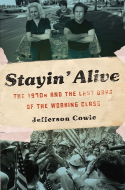 In Stayin' Alive, Jefferson Cowie draws a surprising portrait of the 1970s.