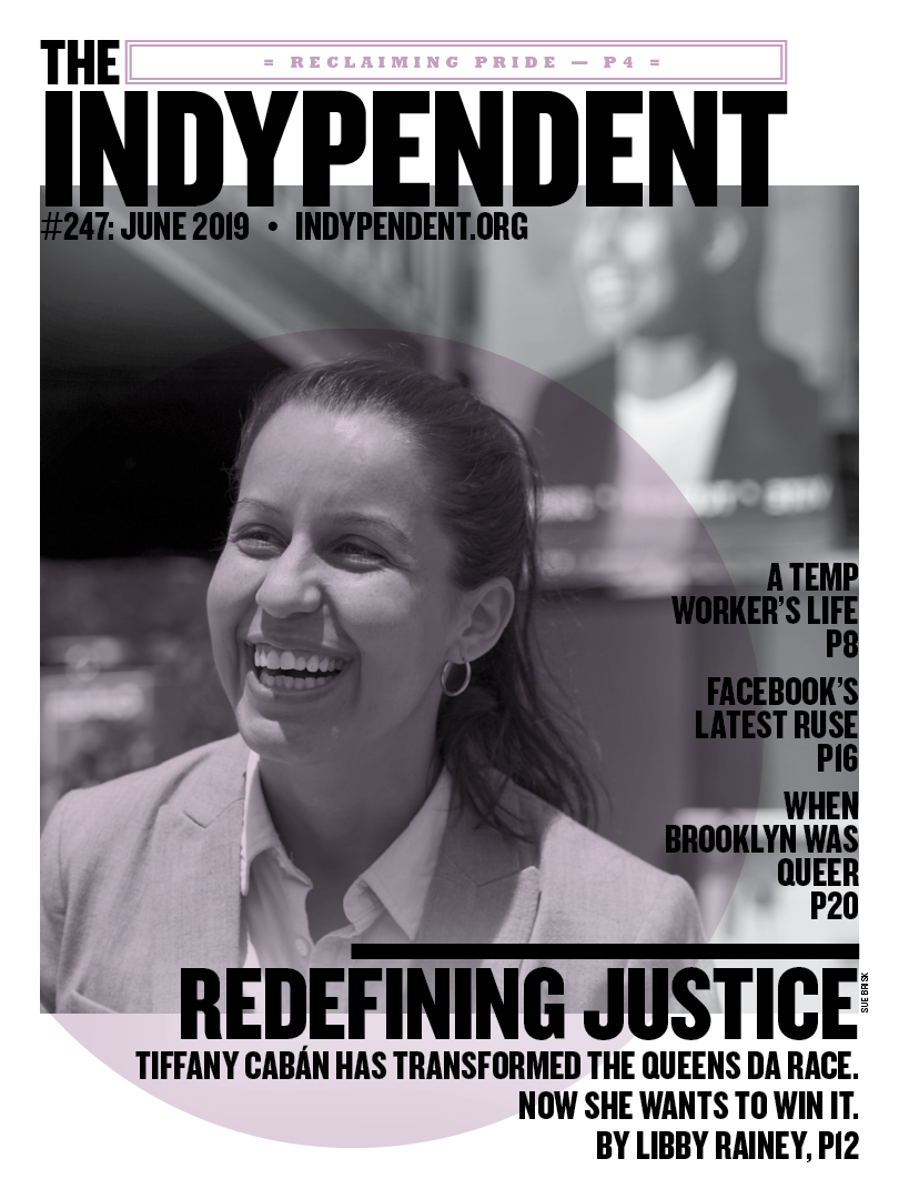 31373310c4 #247: JUNE 2019 • INDYPENDENT.ORG A TEMP WORKER'S LIFE P8 FACEBOOK'S LATEST  RUSE P16 WHEN BROOKLYN WAS QUEER P20 TIFFA